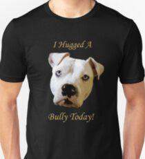 I Hugged A Bully Today! Unisex T-Shirt