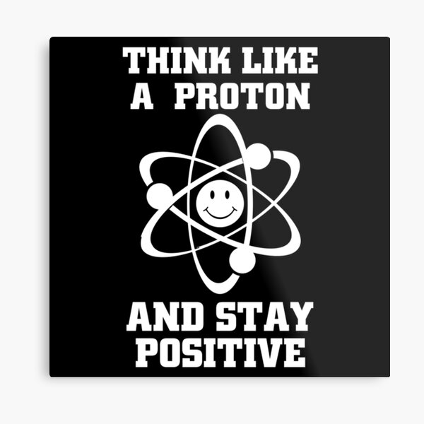 Funny Science Chemistry Quote Meme Think Like A Proton And