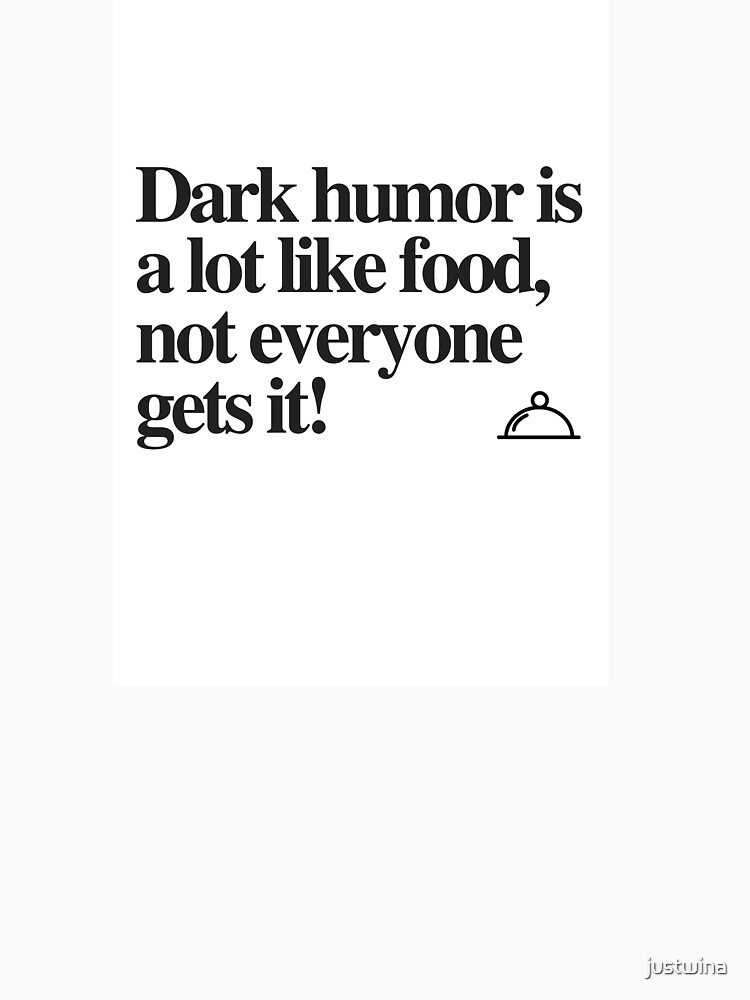 Dark humor is a lot like food, not everyone gets it by justwina