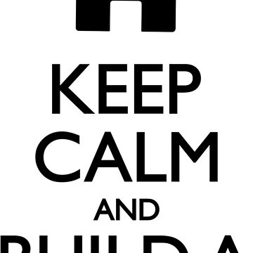 Keep Calm And Build A House by Teepack