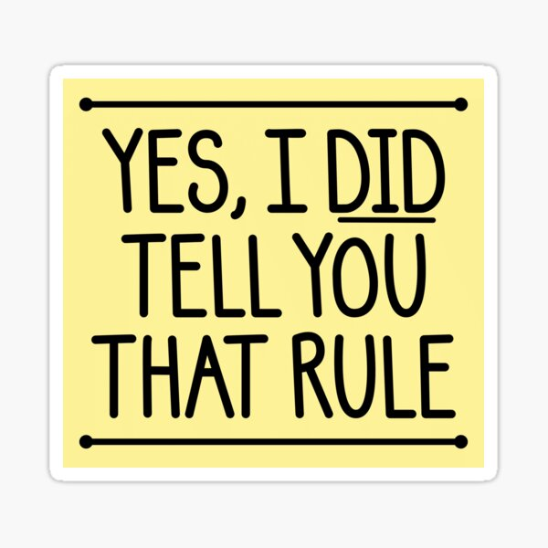 Yes, I did tell you that rule Sticker