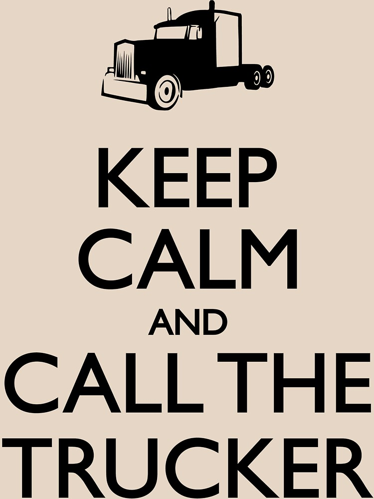 Keep Calm And Call The Trucker by Teepack