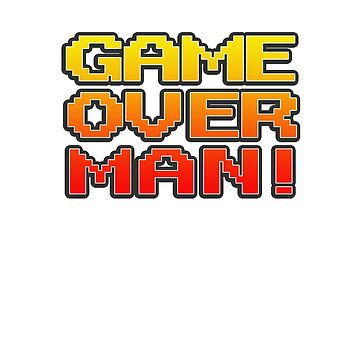 GAME OVER MAN! by inkpossible