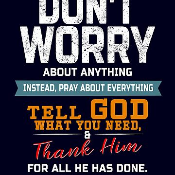 Don't Worry About Anything Tell God What You Need by STdesigns