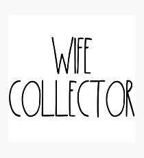 """Wife Collector """"Simply Described"""" Photographic Print"""