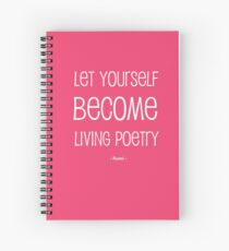 Let Yourself Become Living Poetry Spiral Notebook