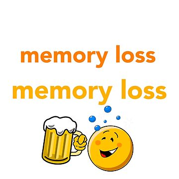 Drinking Causes Memory Loss ! by rpimentel