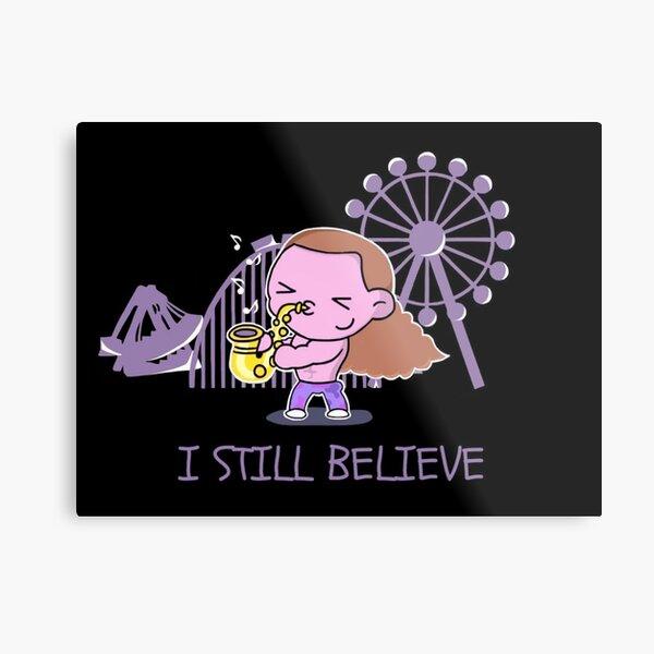 I Still Believe Metal Print