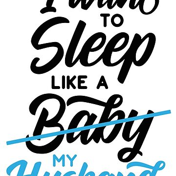 I Want to Sleep Like a Baby... by Jandsgraphics