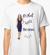 What would Donna do? Classic T-Shirt