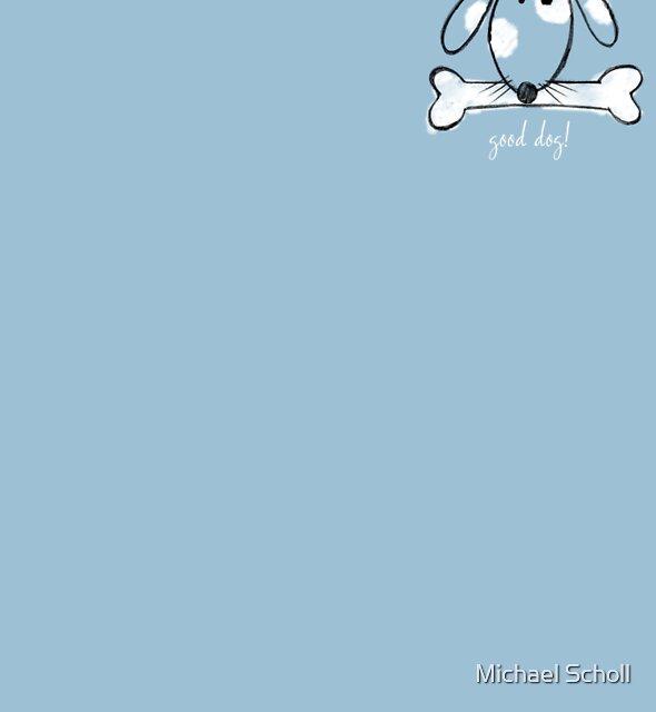 good dog by Michael Scholl