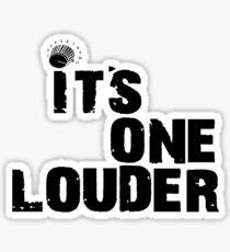 Its One Louder!! Sticker