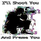 I'LL SHOOT YOU by WhiteDove Studio kj gordon