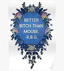Better Bitch Than Mouse - Ruth Bader Ginsburg Poster