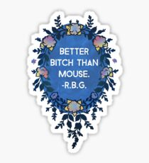 Better Bitch Than Mouse - Ruth Bader Ginsburg Sticker