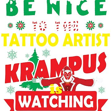 Be Nice To The Tattoo Artist Krampus Is Watching Funny Xmas Design by epicshirts
