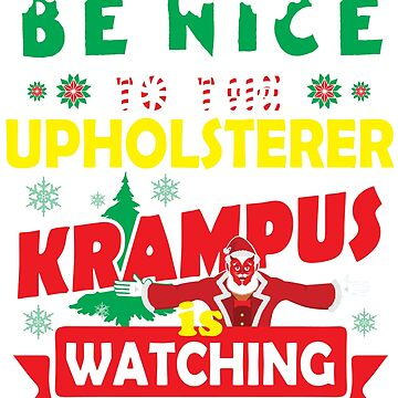 Be Nice To The Upholsterer Krampus Is Watching Funny Xmas Design by epicshirts