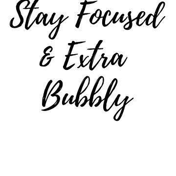 Stay Focused & Extra Bubbly by dealzillas