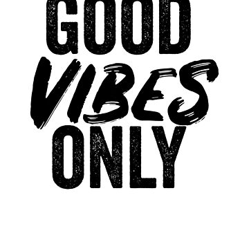 Good Vibes Only by dealzillas