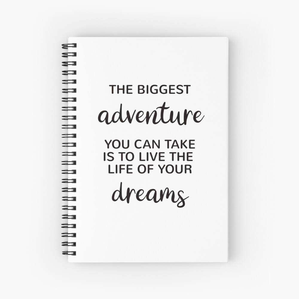 The biggest adventure you can take is to live the life of your dreams Spiral Notebook