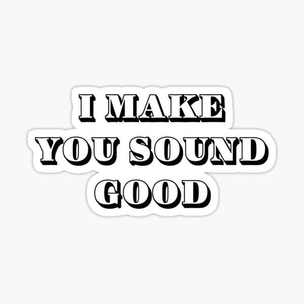 I make you sound good Sticker