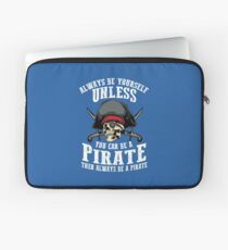 Cute Always Be Yourself Unless You Can Be Pirate Art Gift Laptop Sleeve