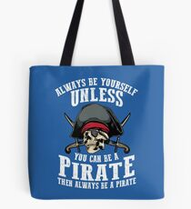 Cute Always Be Yourself Unless You Can Be Pirate Art Gift Tote Bag