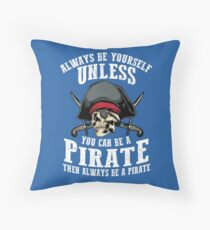 Cute Always Be Yourself Unless You Can Be Pirate Art Gift Throw Pillow