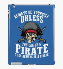 Cute Always Be Yourself Unless You Can Be Pirate Art Gift iPad Case/Skin