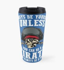 Cute Always Be Yourself Unless You Can Be Pirate Art Gift Travel Mug