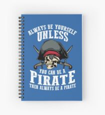 Cute Always Be Yourself Unless You Can Be Pirate Art Gift Spiral Notebook