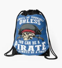 Cute Always Be Yourself Unless You Can Be Pirate Art Gift Drawstring Bag