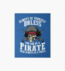Cute Always Be Yourself Unless You Can Be Pirate Art Gift Art Board