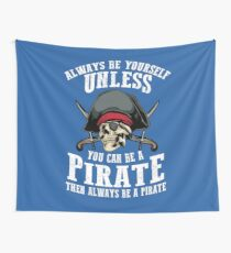 Cute Always Be Yourself Unless You Can Be Pirate Art Gift Wall Tapestry