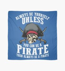 Cute Always Be Yourself Unless You Can Be Pirate Art Gift Scarf