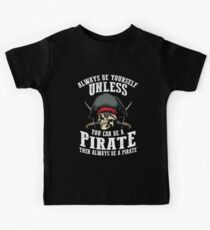 Cute Always Be Yourself Unless You Can Be Pirate Art Gift Kids Tee