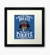 Cute Always Be Yourself Unless You Can Be Pirate Art Gift Framed Print