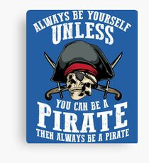 Cute Always Be Yourself Unless You Can Be Pirate Art Gift Canvas Print