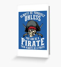 Cute Always Be Yourself Unless You Can Be Pirate Art Gift Greeting Card