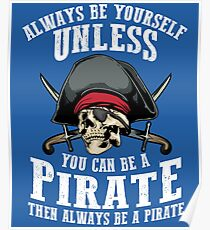 Cute Always Be Yourself Unless You Can Be Pirate Art Gift Poster