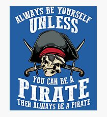 Cute Always Be Yourself Unless You Can Be Pirate Art Gift Photographic Print