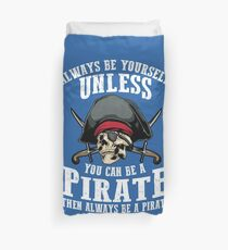 Cute Always Be Yourself Unless You Can Be Pirate Art Gift Duvet Cover