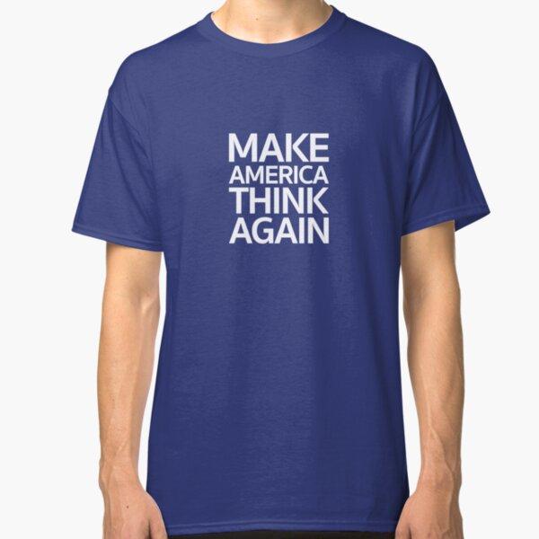Make America Think Again Classic T-Shirt