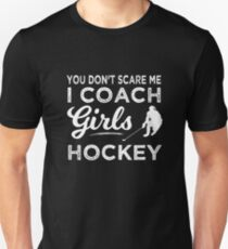 Ice Hockey Coach You Don't Scare Me I Coach Girls Hockey Unisex T-Shirt