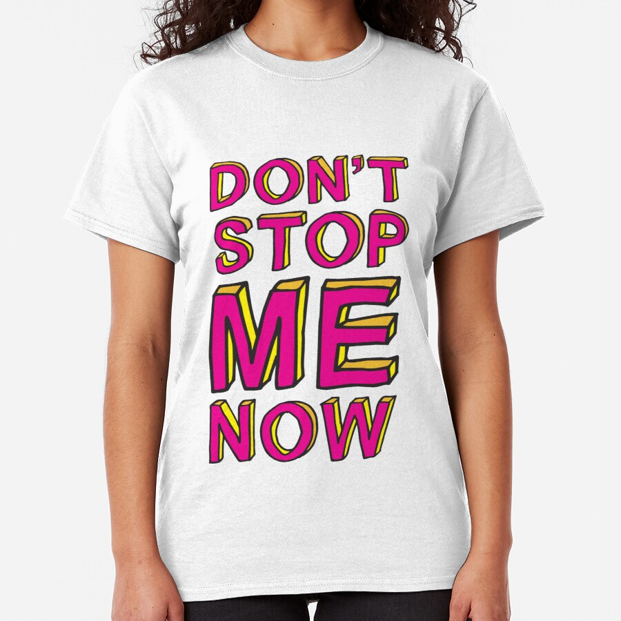 Don't stop me now II Classic T-Shirt