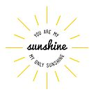 You Are My Sunshine by denisecolgs
