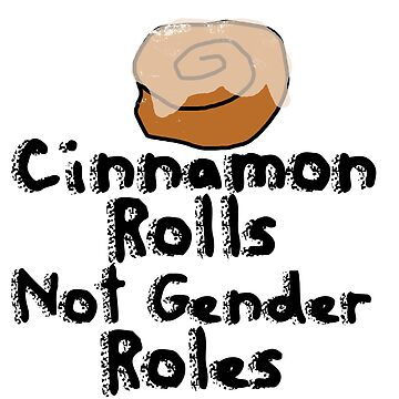 Cinnamon Rolls not gender roles by Boogiemonst