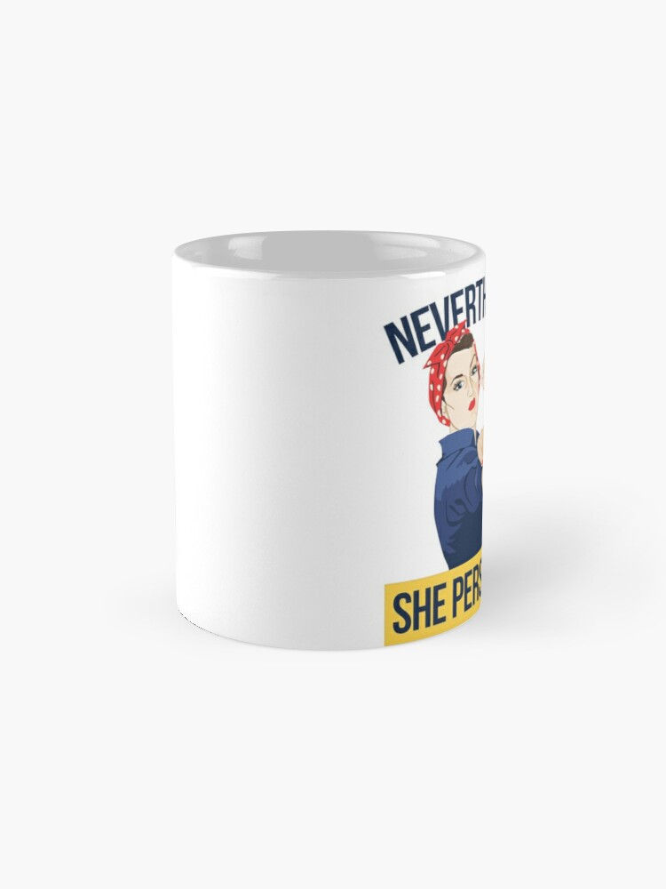 Alternate view of Nevertheless she persisted Mugs