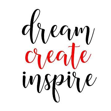 Dream Create Inspire by SundayMornArt