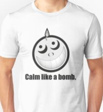 Calm Like a Bomb! T-Shirt
